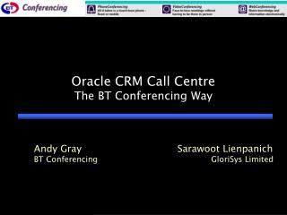 Oracle CRM Call Centre The BT Conferencing Way