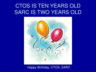 CTOS IS TEN YEARS OLD SARC IS TWO YEARS OLD