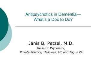 Antipsychotics in Dementia� What�s a Doc to Do?
