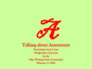 Talking about Assessment Presentation by Joe Law Wright State University for the