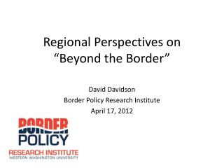 "Regional Perspectives on ""Beyond the Border"""