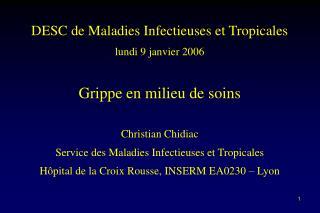 DESC de Maladies Infectieuses et Tropicales lundi 9 janvier 2006  Grippe en milieu de soins  Christian Chidiac Service d