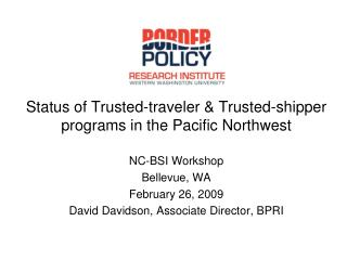 Status of Trusted-traveler & Trusted-shipper programs in the Pacific Northwest NC-BSI Workshop