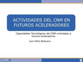 ACTIVIDADES DEL CNM EN FUTUROS ACELERADORES