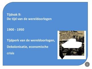 Tijdvak  9:  De tijd van  de wereldoorlogen 1900 - 1950 Tijdperk van de wereldoorlogen,