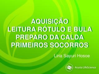 AQUISIÇÃO LEITURA RÓTULO E BULA PREPARO DA CALDA PRIMEIROS SOCORROS