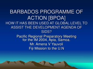 Pacific Regional Preparatory Meeting for the IM 2004, Apia, Samoa. Mr. Amena V Yauvoli