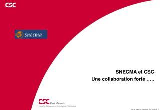SNECMA et CSC Une collaboration forte �..