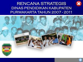RENCANA STRATEGIS DINAS PENDIDIKAN KABUPATEN PURWAKARTA TAHUN 2007 - 2011