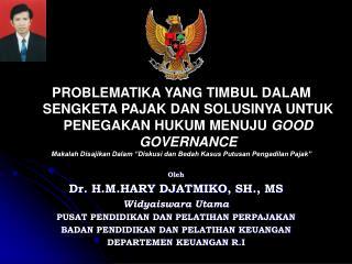 Oleh Dr.  H.M.HARY DJATMIKO , SH., M S Widyaiswara Utama PUSAT PENDIDIKAN DAN PELATIHAN PERPAJAKAN