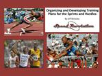 Organizing and Developing Training Plans for the Sprints and Hurdles   By Jeff McAuley