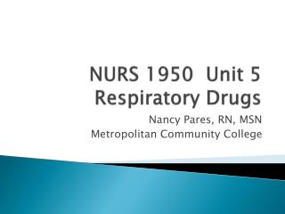 NURS 1950  Unit 5 Respiratory Drugs