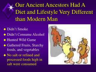 Our Ancient Ancestors Had A Diet and Lifestyle Very Different than Modern Man