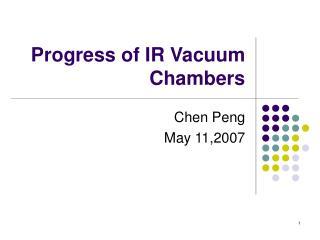 Progress of IR Vacuum Chambers