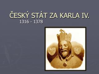 ČESKÝ STÁT ZA KARLA IV.