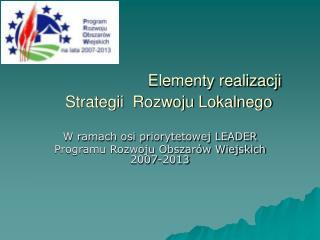 Elementy realizacji Strategii  Rozwoju Lokalnego