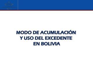 MODO DE ACUMULACIÓN  Y USO DEL EXCEDENTE  EN BOLIVIA