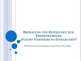 Befragung von Zeitzeugen zum Themenkomplex �Flucht-Vertreibung-Integration�