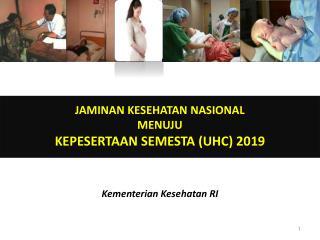 JAMINAN KESEHATAN NASIONAL  MENUJU KEPESERTAAN SEMESTA (UHC) 2019