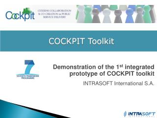 Demonstration of the 1 st  integrated prototype of COCKPIT toolkit INTRASOFT International S.A.