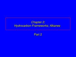 Chapter 2;  Hydrocarbon Frameworks; Alkanes