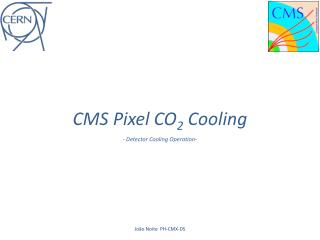CMS Pixel CO 2  Cooling - Detector Cooling Operation-