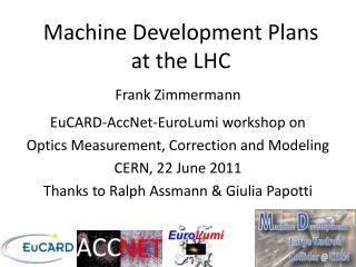 Machine Development Plans  at the LHC