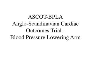 ASCOT-BPLA Anglo-Scandinavian Cardiac Outcomes Trial -  Blood Pressure Lowering Arm