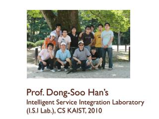 Prof.  Dong- Soo  Han's Intelligent Service Integration Laboratory (I.S.I Lab.), CS KAIST, 2010