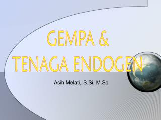 GEMPA &  TENAGA ENDOGEN