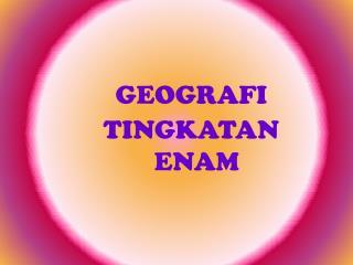 GEOGRAFI TINGKATAN ENAM