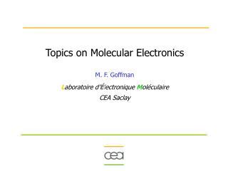 Topics on Molecular Electronics M. F. Goffman L aboratoire d' É l ectronique M oléculaire