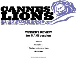 WINNERS REVIEW for MAMI session PR Lions Promo Lions Titanium & Integrated Lions Media Lions