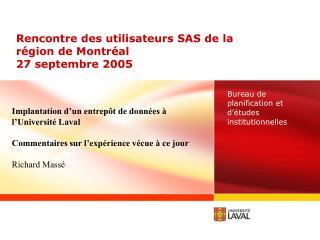 Rencontre des utilisateurs SAS de la région de Montréal 27 septembre 2005