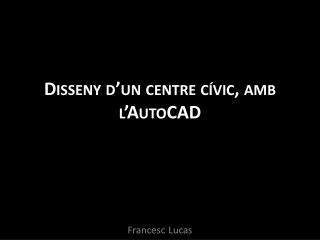 Disseny d'un centre cívic, amb l'AutoCAD