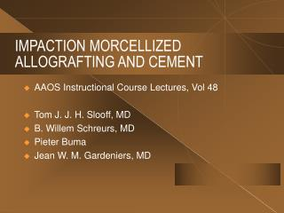 IMPACTION MORCELLIZED ALLOGRAFTING AND CEMENT