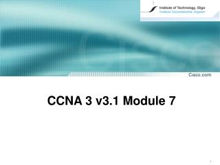 CCNA  3  v3. 1  Module 7