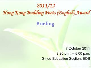 Briefing  7 October  20 11 3:30 p.m. – 5 :00  p.m. Gifted Education Section, EDB