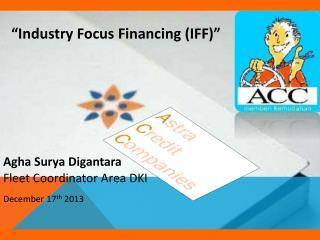 """""""Industry Focus Financing (IFF)"""""""