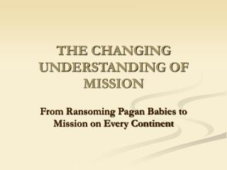 THE CHANGING UNDERSTANDING OF MISSION