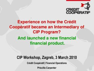 Experience on how the Crédit Coopératif became an Intermediary of CIP Program?