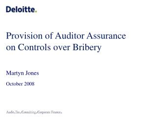 Provision of Auditor Assurance on Controls over Bribery Martyn Jones October 2008