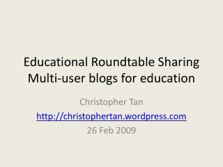 Educational Roundtable Sharing Multi-user blogs for education