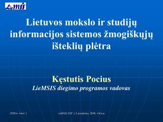 Lietuvos mokslo ir studijų informacijos sistemos žmogiškųjų išteklių plėtra Kęstutis Pocius