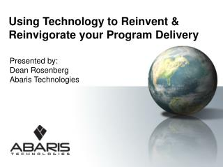 Using Technology to Reinvent & Reinvigorate your Program Delivery