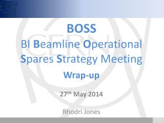 BOSS BI B eamline  O perational  S pares S trategy Meeting Wrap-up 27 th  May 2014 Rhodri Jones