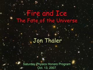 Fire and Ice The Fate of the Universe