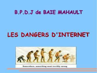 B.P.D.J de BAIE MAHAULT LES DANGERS D'INTERNET