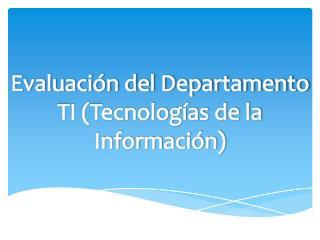 Evaluación del Departamento TI (Tecnologías de la Información)