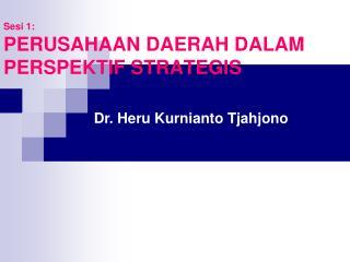 Sesi 1: PERUSAHAAN DAERAH DALAM PERSPEKTIF STRATEGIS